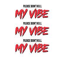 Please Don't Kill My Vibe Photographic Print