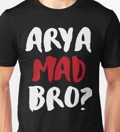 Arya Mad Bro? Unisex T-Shirt