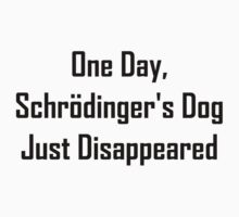 One Day, Schrodinger's Dog Just Disappeared One Piece - Long Sleeve