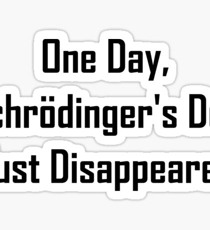 One Day, Schrodinger's Dog Just Disappeared Sticker
