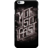 Not So Fast iPhone Case/Skin