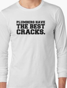 Plumbers have the best cracks Long Sleeve T-Shirt