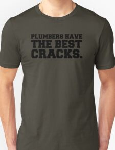 Plumbers have the best cracks Unisex T-Shirt