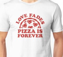Love Fades Pizza Is Forever Unisex T-Shirt