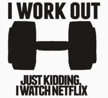 Just Kidding, I watch Netflix by marauders