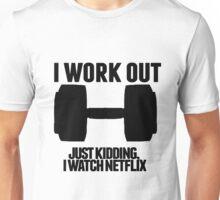 Just Kidding, I watch Netflix Unisex T-Shirt