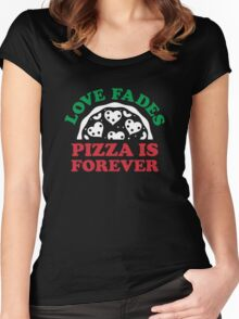 Love Fades Pizza Is Forever Women's Fitted Scoop T-Shirt