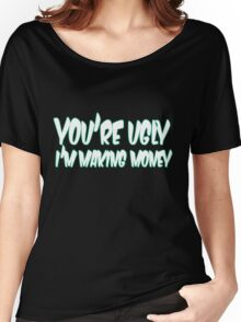 funny for men awesome offensive rude money ugly text quote cool Women's Relaxed Fit T-Shirt