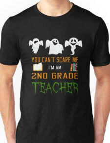You can't scare me i'm am 2nd grate teacher Unisex T-Shirt