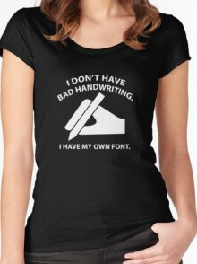 I Don't Have Bad Handwriting. I Have My Own Font. Women's Fitted Scoop T-Shirt