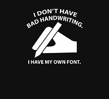 I Don't Have Bad Handwriting. I Have My Own Font. Unisex T-Shirt