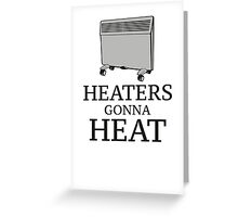 Heaters Gonna Heat Greeting Card