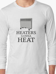 Heaters Gonna Heat Long Sleeve T-Shirt