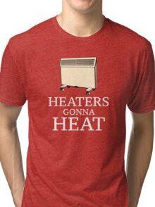 Heaters Gonna Heat Tri-blend T-Shirt