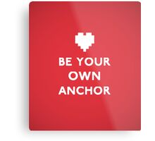 Be Your Own Anchor Metal Print
