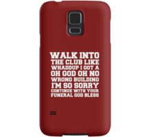 Walk up to the club like whaddup i got a oh no oh god wrong building i'm so sorry continue with your funeral god bless. Samsung Galaxy Case/Skin