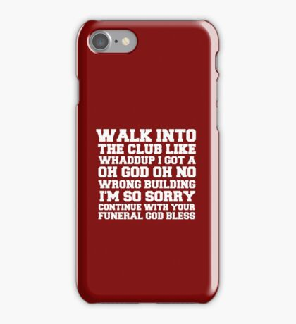 Walk up to the club like whaddup i got a oh no oh god wrong building i'm so sorry continue with your funeral god bless. iPhone Case/Skin