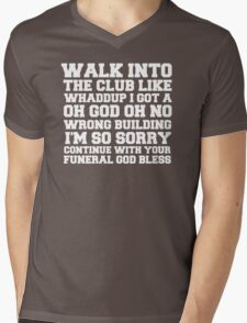 Walk up to the club like whaddup i got a oh no oh god wrong building i'm so sorry continue with your funeral god bless. Mens V-Neck T-Shirt