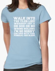 Walk up to the club like whaddup i got a oh no oh god wrong building i'm so sorry continue with your funeral god bless. Womens Fitted T-Shirt