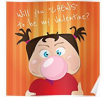 Will you chews to by my valentine? Poster