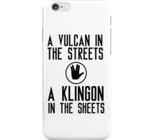 I am a vulcan in the streets and a klingon in the sheets iPhone Case/Skin