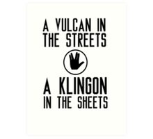 I am a vulcan in the streets and a klingon in the sheets Art Print