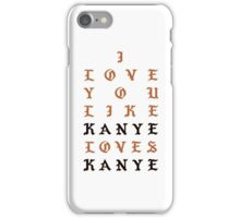 I Love You Like Kanye Loves Kanye iPhone Case/Skin