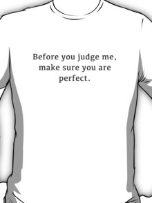 Before You Judge Me, Make Sure You Are Perfect. T-Shirt