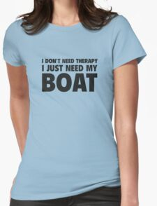 I Don't Need Therapy. I Just Need My Boat. Womens Fitted T-Shirt