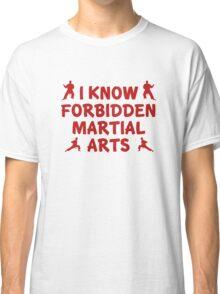 I Know Forbidden Martial Arts Classic T-Shirt