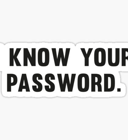 I Know Your Password Sticker
