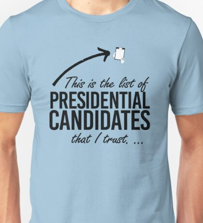 This is the list of candidates I trust Unisex T-Shirt