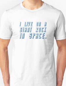 I Live On A Giant Rock In Space Unisex T-Shirt