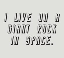 I Live On A Giant Rock In Space by DesignFactoryD