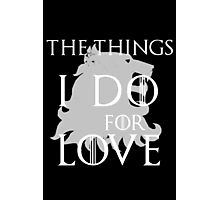 The things I do for love Photographic Print