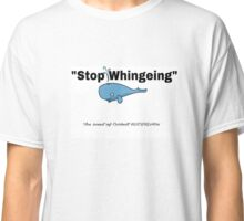 Stop Whingeing - whale Classic T-Shirt