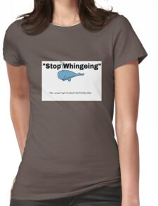 Stop Whingeing - whale Womens Fitted T-Shirt
