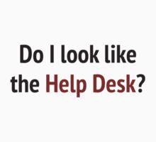 Do I Look Like The Help Desk? by DesignFactoryD