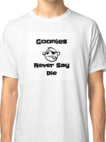 Never Say Die!!!! Classic T-Shirt
