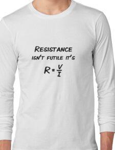 Resistance isn't futile Long Sleeve T-Shirt