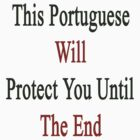 This Portuguese Will Protect You Until The End  by supernova23