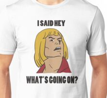 HE MAN - AND I SAID HEY WHAT'S GOING ON? HEYEAYEAYEAYEA - BEST SELLING, MEME, VIRAL! Unisex T-Shirt