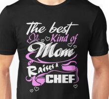 Chef - The Best Kind Of Mom Raises A Chef Unisex T-Shirt
