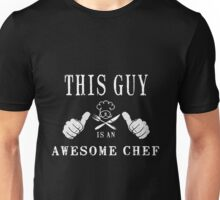 Chef - This Guy Is An Awesome Chef Unisex T-Shirt