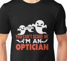 Optician - You Can't Scare Me I'm An Optician Unisex T-Shirt