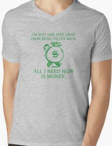 I'm Just One Step Away From Being Filthy Rich, All I Need Now Is Money. Mens V-Neck T-Shirt