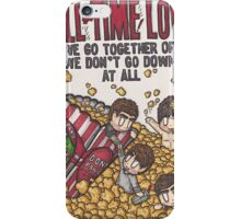 We go together or we don't go down at all! iPhone Case/Skin