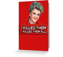 Angela Lansbury (Jessica Fletcher) Murder she wrote confession. I killed them all. Greeting Card