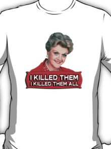 Angela Lansbury (Jessica Fletcher) Murder she wrote confession. I killed them all. T-Shirt