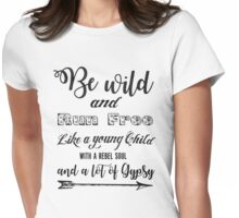 Be wild and run free rebel soul and a lot of gypsy inspirational text Womens Fitted T-Shirt